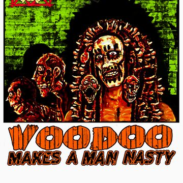 Voodoo Makes a Man Nasty! (Big Image) by TheNastyMan