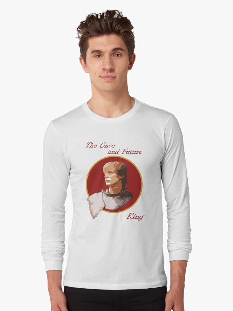 The Once and Future King Long Sleeve T-Shirt Front
