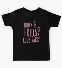 TODAY IS FRIDAY let's party Kids Tee