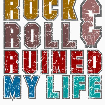Rock and Roll ruined my life tee shirts  by derickyeoh