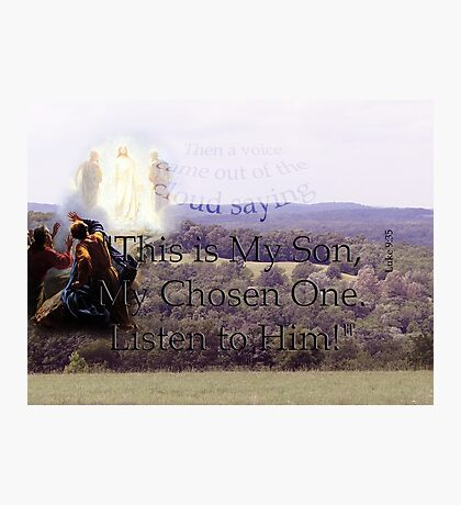 This is My Son~ Luke 9:35 Photographic Print