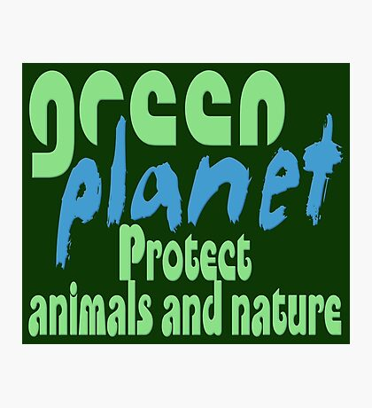 green planet - protect animals and nature Photographic Print