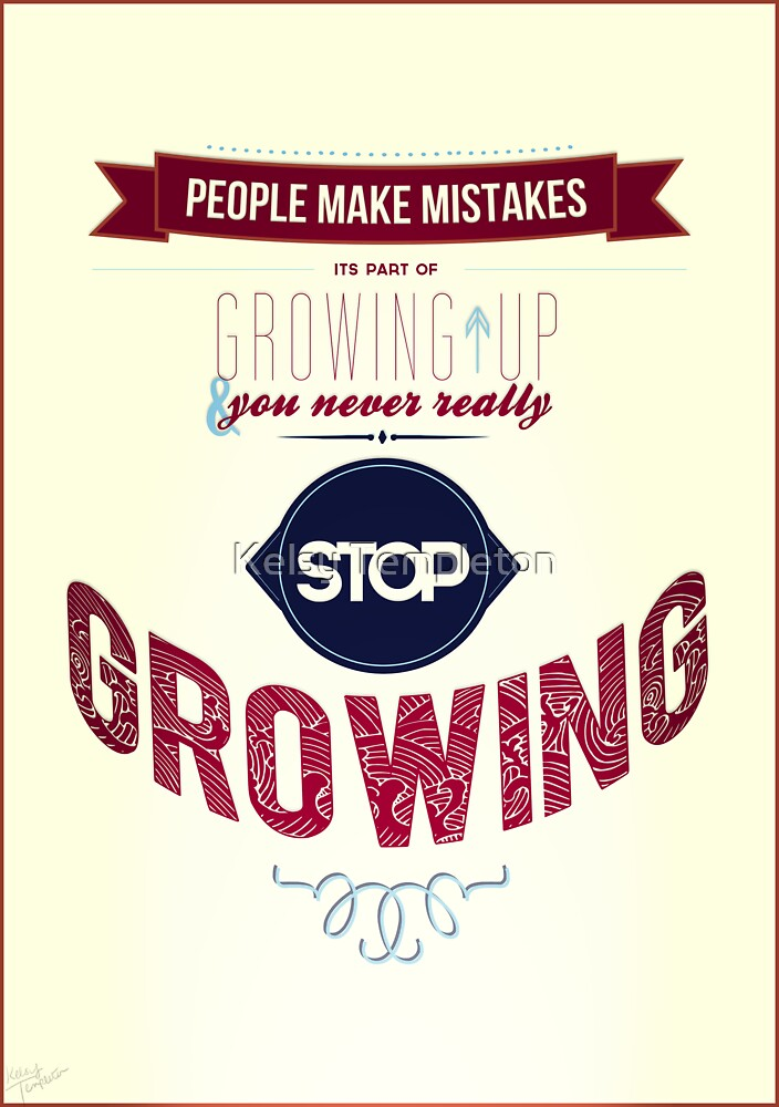 You Never Really Stop Growing by Kelsy Templeton