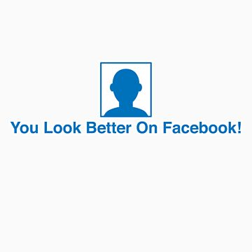 You Look Better On Facebook by Fulep
