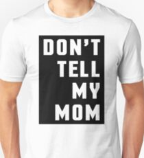 Don't Tell My Mom Funny Quote T-Shirt