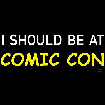 I Should be at Comic Con by alannamode