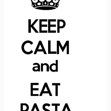 Keep Calm And Eat Pasta by Captain-Britain