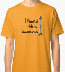 I found this  humerus Classic T-Shirt