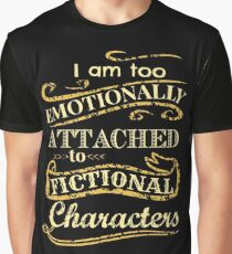 I am too emotionally attached to fictional characters Graphic T-Shirt