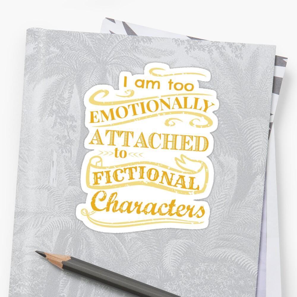 Estoy demasiado apegado emocionalmente a los personajes de ficción Pegatina