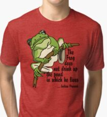 """Earth Day """"The Frog Does Not Drink Up The Pond In Which It Lives"""" Tri-blend T-Shirt"""