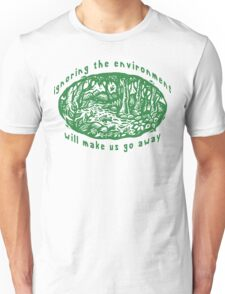 """Earth Day """"Ignoring The Environment Will Make Us Go Away"""" Unisex T-Shirt"""