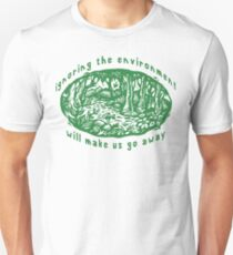 "Earth Day ""Ignoring The Environment Will Make Us Go Away"" Unisex T-Shirt"