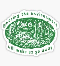 "Earth Day ""Ignoring The Environment Will Make Us Go Away"" Sticker"