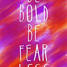 Be Bold by sandra arduini