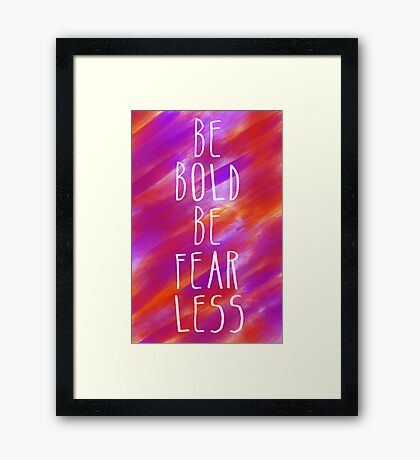 Be Bold Framed Print