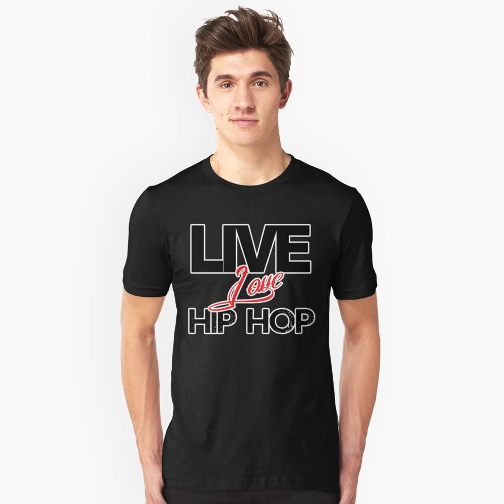 Live. Love. Hip Hop. Unisex T-Shirt Front