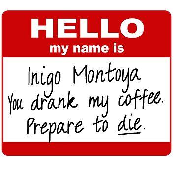 Inigo Montoya You Drank My Coffee by Ringskulls