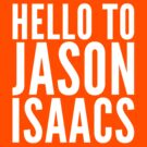 Hello To Jason Isaacs - Superfan! (white text) by bitrot