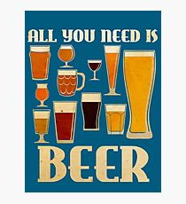 All You Need Is Beer Photographic Print