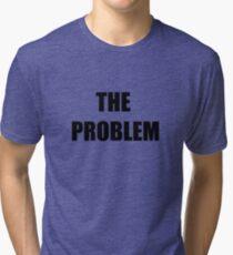 The Problem Tri-blend T-Shirt