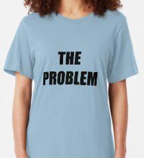 The Problem Slim Fit T-Shirt