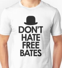 Don't Hate Free Bates Unisex T-Shirt