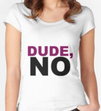 Dude, no Women's Fitted Scoop T-Shirt