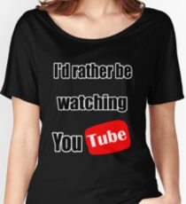 I'd rather be watching YouTube! Women's Relaxed Fit T-Shirt