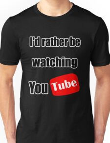 I'd rather be watching YouTube! Unisex T-Shirt