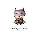I Think You're Bat-Ass by studiowun