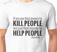 If we can find the money to kill people, we can find the money to help people Unisex T-Shirt