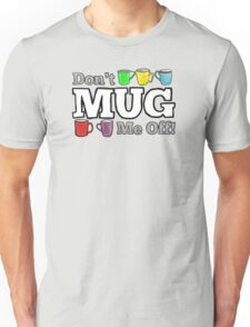 Don't Mug Me Off! T-Shirt