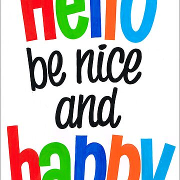 HELLO BE NICE AND HAPPY by RainbowArt