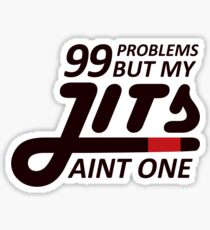 99 Problems But My Jits Aint One Sticker