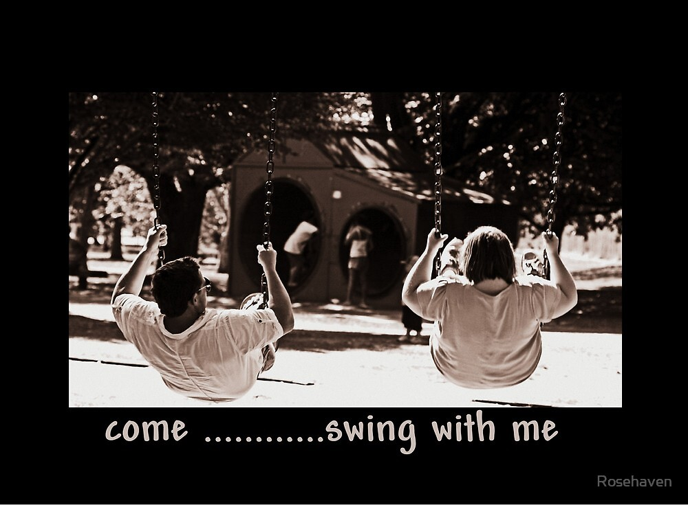 """""""come .............swing with me """" by Rosehaven"""