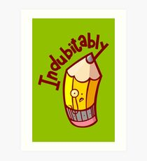 Indubitably Art Print