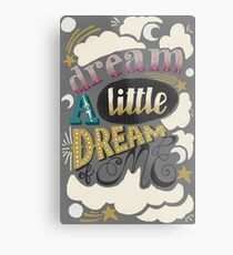 Dream a little dream of me  Metal Print