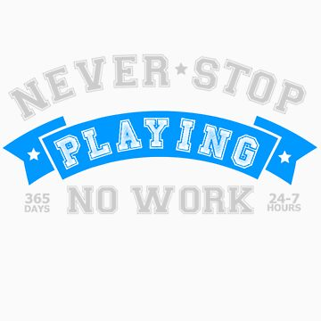 Have fun, never stop playing, no work - gaming tee shirts designed by Kanjiz and appsreka.com by derickyeoh
