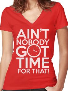 Ain't Nobody Got Time For That! Women's Fitted V-Neck T-Shirt