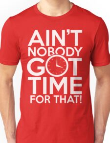 Ain't Nobody Got Time For That! Unisex T-Shirt