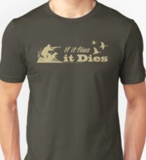 Hunting - If it flies it dies! Unisex T-Shirt