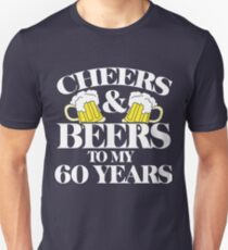 Cheers And Beers To My 60 Years 60th Birthday Party Unisex T Shirt