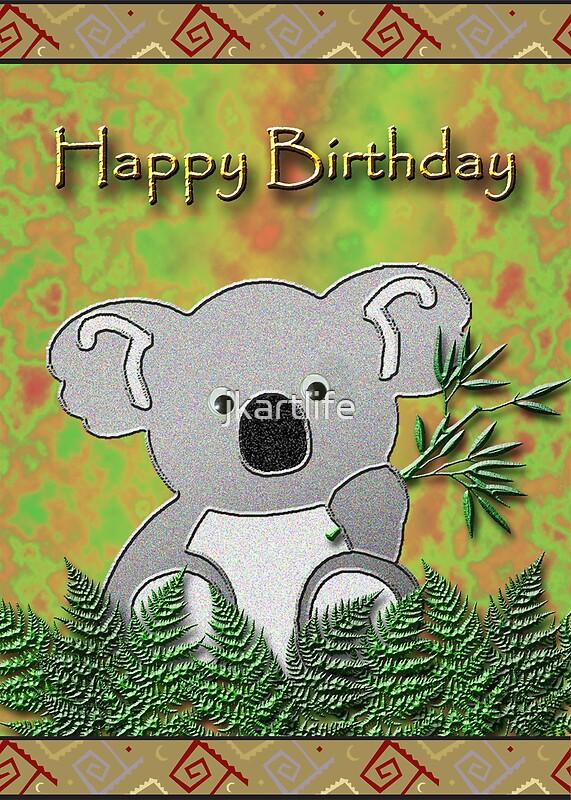 Quot Happy Birthday Koala Bear Quot Greeting Cards By Jkartlife