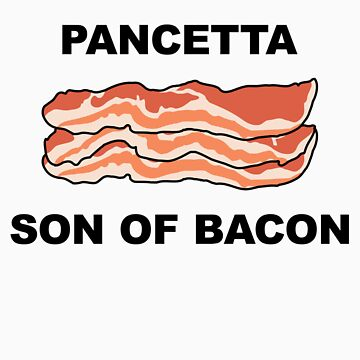 Pancetta, son of bacon by wengus