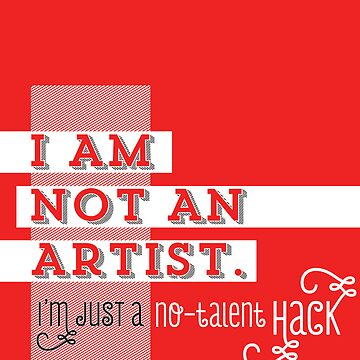 Not an Artist just a Hack by superorange
