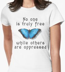 """Oppression """"No One Is Truely Be Free While Others Are Oppressed"""" Womens Fitted T-Shirt"""