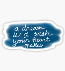 A Dream Is A Wish Your Heart Makes Sticker