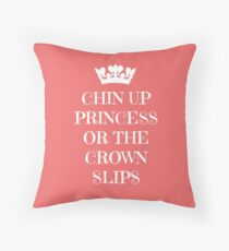 Chin Up Princess Or The Crown Slips Throw Pillow