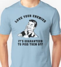 """Funny """"Love Your Enemies - It's Guaranteed To Piss Them Off"""" Unisex T-Shirt"""
